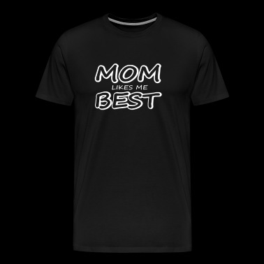 Mom Likes Me Best - Men's Premium T-Shirt