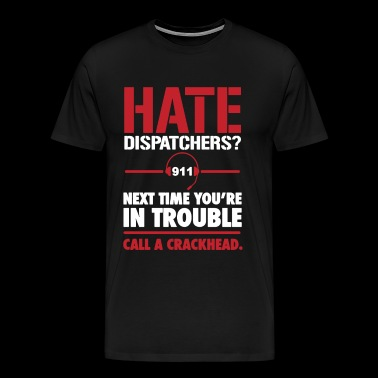 Call A Crackhead Dispatcher T-shirt - Men's Premium T-Shirt
