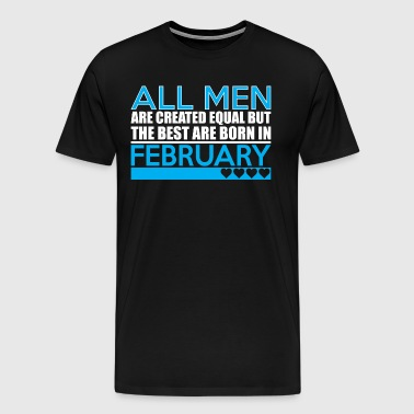 All Men Are Created Equal Best Are Born February - Men's Premium T-Shirt
