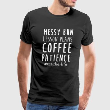 Messy Bun Lesson Plans Coffee Patience Teacher Lif - Men's Premium T-Shirt