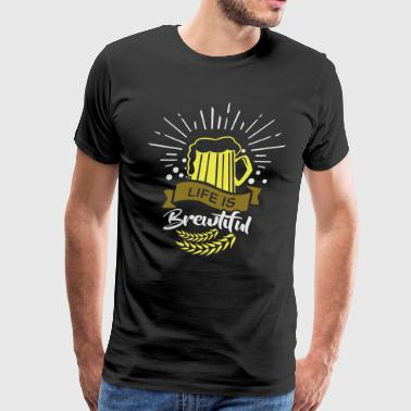 Life is Brewtiful Beer Alcohol Brewery Oktoberfest - Men's Premium T-Shirt