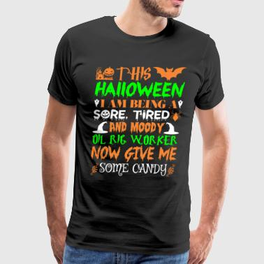 This Halloween Being Tired Oil Rig Worker Candy - Men's Premium T-Shirt