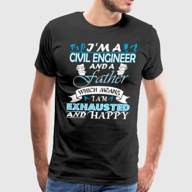 Im Civil Engineer Father Which Means Im Exhausted - Men's Premium T-Shirt
