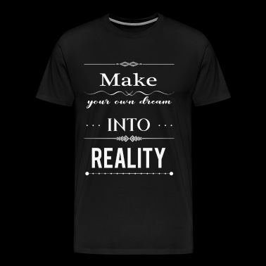 Make your own dream into reality - Men's Premium T-Shirt