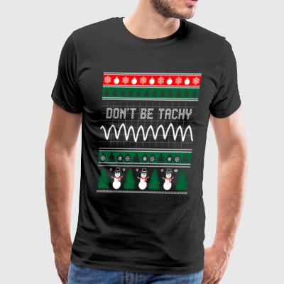 Nurse CNA Dont Be Tachy Christmas Ugly Sweater - Men's Premium T-Shirt