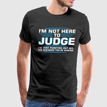 Im Not Here To Judge Pointing Out All Mistakes - Men's Premium T-Shirt