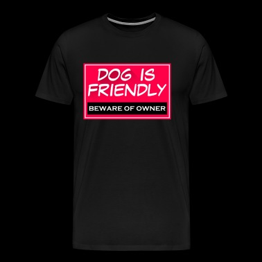 Dog Is Friendly Beware - Men's Premium T-Shirt