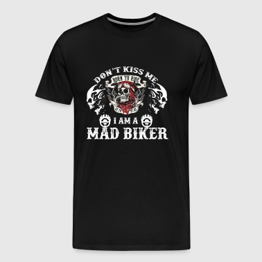 Mad biker - Born to ride I'm a mad biker t-shirt - Men's Premium T-Shirt