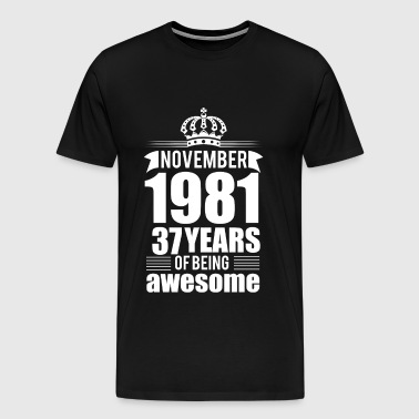 November 1981 37 Years Of Being Awesome Years - Men's Premium T-Shirt