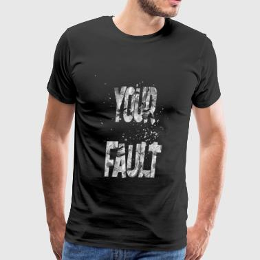 your fault 1 - Men's Premium T-Shirt
