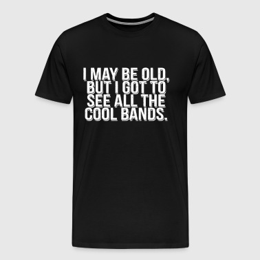I May Be Old But - Men's Premium T-Shirt