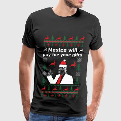 Mexico will pay for your gifts christmas sweater - Men's Premium T-Shirt
