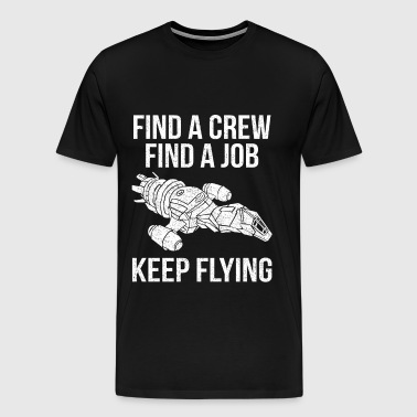 Serenity - Find a crew find a job keep flying tee - Men's Premium T-Shirt