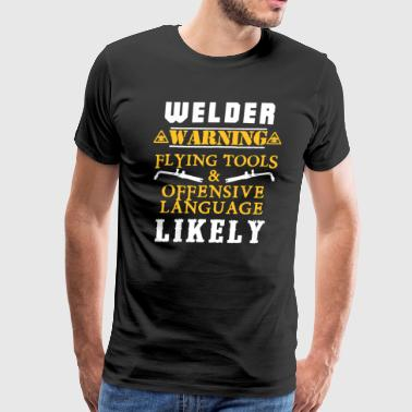 Welder Flying Tools And Offensive Language T-shirt - Men's Premium T-Shirt