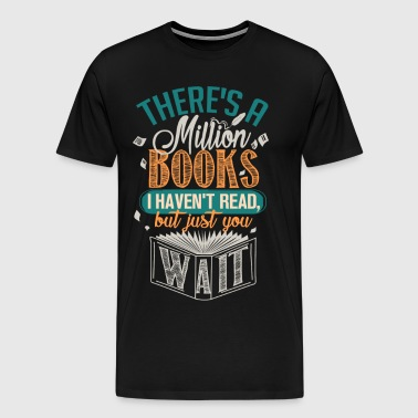 There's A Million Books I Haven't Read - Men's Premium T-Shirt