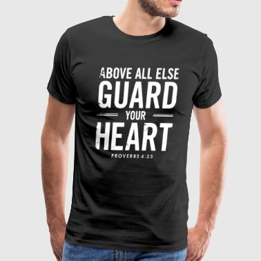 Above all else guard your heart - Proverbs 4:23 - Men's Premium T-Shirt