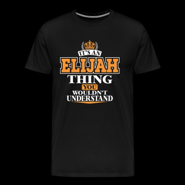 ITS AN ELIJAH THING YOU WOULDN'T UNDERSTAND - Men's Premium T-Shirt