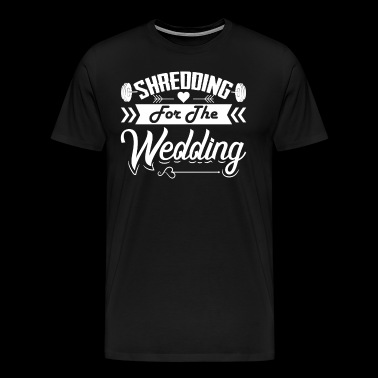 Shredding for the Wedding Funny Gym Workout shirt - Men's Premium T-Shirt