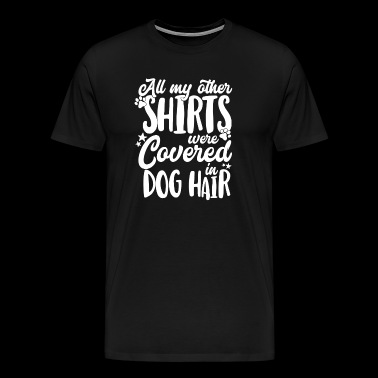All my other Shirts were covered in Dog Hair - Men's Premium T-Shirt