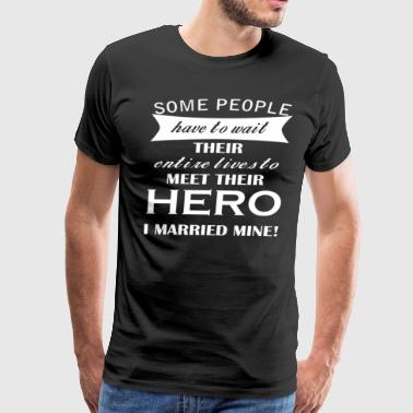 Some people have to wait their entire lives to MEE - Men's Premium T-Shirt