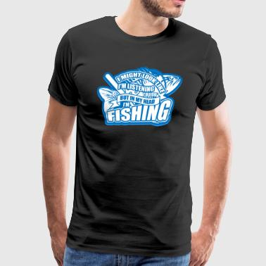 In My Head I'm Fishing T Shirt - Men's Premium T-Shirt
