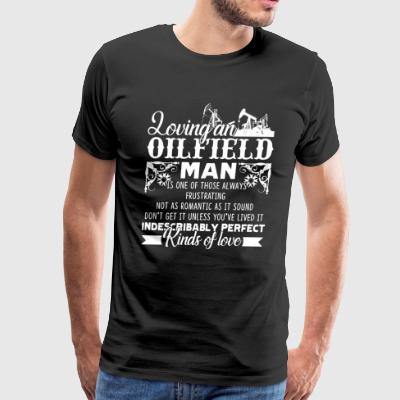 LOVING AN OILFIELD MAN SHIRT - Men's Premium T-Shirt