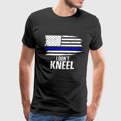 I Don't Kneel - Patriotic Stand For The Flag, Knee - Men's Premium T-Shirt