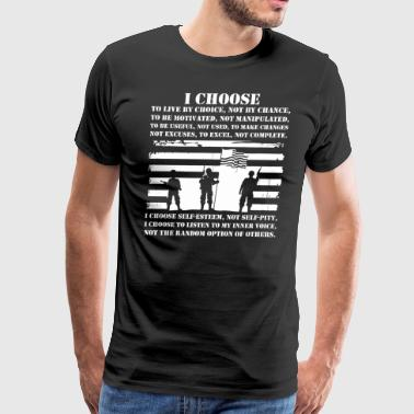 I Choose To Live By Choice Not Chance Memorial Day - Men's Premium T-Shirt