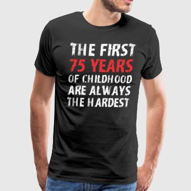 The First 75 Years Of Childhood Are Always Hardest - Men's Premium T-Shirt