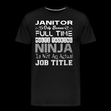 Janitor Full Time Multitasking Ninja Job Title - Men's Premium T-Shirt