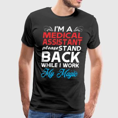 Im Medical Assistant Stand Back I Work My Magic - Men's Premium T-Shirt