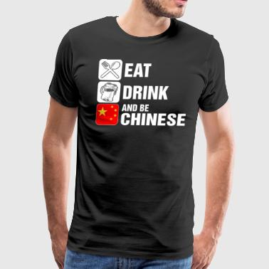 Eat Drink And Be Chinese - Men's Premium T-Shirt
