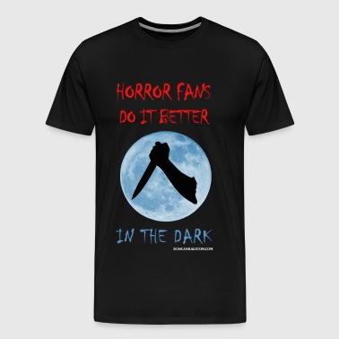 Horror Fans Do it Better in the Dark - Men's Premium T-Shirt