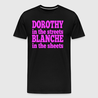 Dorothy In The Streets Blanche In The Sheets - Men's Premium T-Shirt