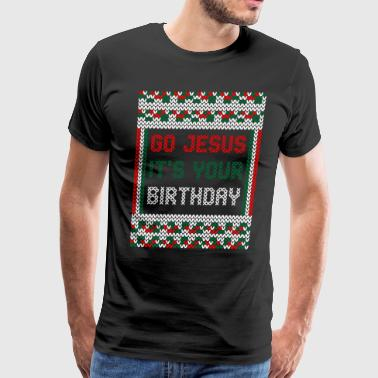 Go Jesus Its Your Birthday Christmas Ugly Sweater - Men's Premium T-Shirt