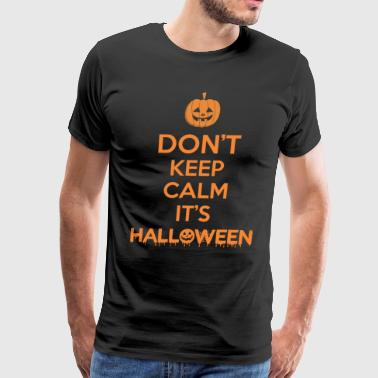 Dont Keep Calm Its Halloween - Men's Premium T-Shirt
