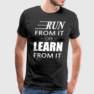 Run From It Or Learn From It - Men's Premium T-Shirt