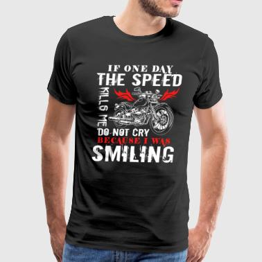 If One Day The Speed Kills Me T Shirt - Men's Premium T-Shirt