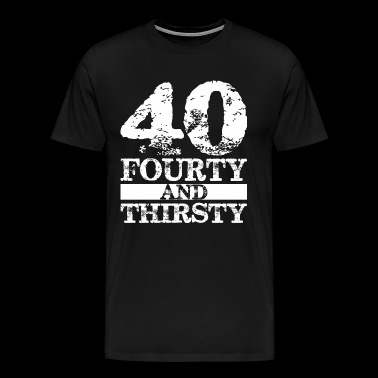 40 Fourty And Thirsty 40th Birthday - Men's Premium T-Shirt
