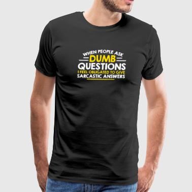When People Ask Dumb Questions - Men's Premium T-Shirt