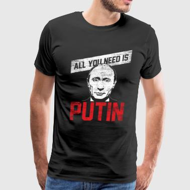 All you need is putin - from russia via love gift - Men's Premium T-Shirt