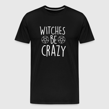 Witches Be Crazy - Men's Premium T-Shirt
