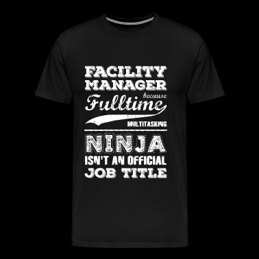 Facility Manager T-Shirt Present Birthday Gift - Men's Premium T-Shirt