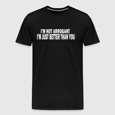 IM Not Arrogant - Men's Premium T-Shirt