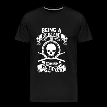 Being drummer saved me from becoming a pornstar - Men's Premium T-Shirt