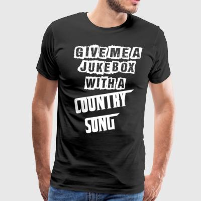 Give Me A Jukebox With A Country Song - Men's Premium T-Shirt