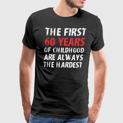 The First 60 Years Of Childhood Are Always Hardest - Men's Premium T-Shirt
