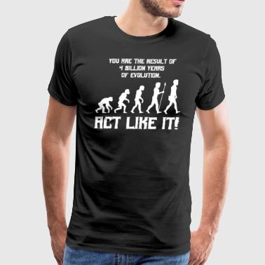 Evolution/Darwin/Humor/Biology/Funny/Cool/Sayings - Men's Premium T-Shirt