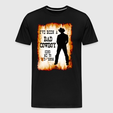I've been a BAD COWBOY send me to your room - Men's Premium T-Shirt