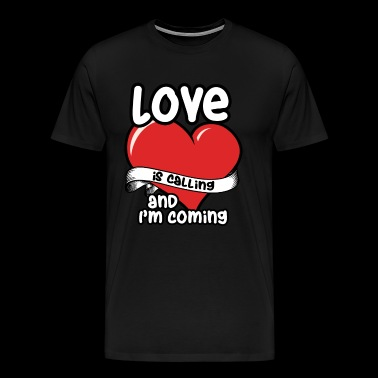 Love is calling amd iam Coming - Men's Premium T-Shirt